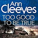 Too Good to Be True Hörbuch von Ann Cleeves Gesprochen von: Kenny Blyth
