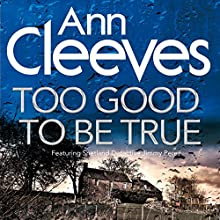 Too Good to Be True Audiobook by Ann Cleeves Narrated by Kenny Blyth
