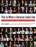 img - for This Is What a Librarian Looks Like: A Celebration of Libraries, Communities, and Access to Information book / textbook / text book