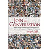 Join the Conversation: How to Engage Marketing-Weary Consumers with the Power of Community, Dialogue, and Partnership (Hardcover) By Joseph Jaffe          Buy new: $22.47 105 used and new from $0.01     Customer Rating: