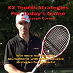 32 Tennis Strategies For Today's Game: The 32 Most Valuable Tennis Strategies You Will Ever Learn! | Joseph Correa