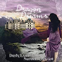 Dragon Dreams: The Chronicles of Shadow and Light, Book 1 (       UNABRIDGED) by Dusty Lynn Holloway Narrated by Rob Goll