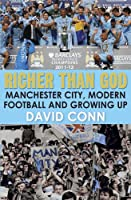 Richer Than God: Manchester City, Modern Football and Growing Up by Quercus