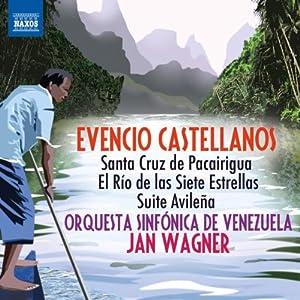 Castellanos: Santa Cruz de Pacairigua / El Rio de las Siete Estrellas / Suite Avilena