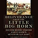 Deliverance from the Little Big Horn: Doctor Henry Porter and Custer's Seventh Cavalry Audiobook by Joan Nabseth Stevenson Narrated by Tyler Edmunds