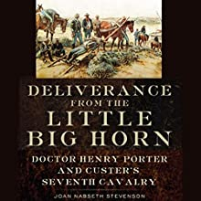 Deliverance from the Little Big Horn: Doctor Henry Porter and Custer's Seventh Cavalry (       UNABRIDGED) by Joan Nabseth Stevenson Narrated by Tyler Edmunds