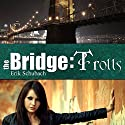 The Bridge: Trolls: The Bridge, Book 1 (       UNABRIDGED) by Erik Schubach Narrated by Hollie Jackson