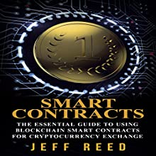 Smart Contracts: The Essential Guide to Using Blockchain Smart Contracts for Cryptocurrency Exchange Audiobook by Jeff Reed Narrated by Jim Donaldson