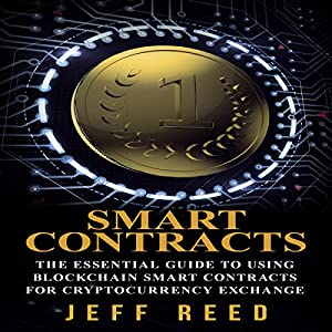 Smart Contracts: The Essential Guide to Using Blockchain Smart Contracts for Cryptocurrency Exchange Hörbuch von Jeff Reed Gesprochen von: Jim Donaldson
