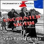 Uncounted Victim: The Journey of a Tortured Soul: A Memoir | Yael Eylat-Tanaka