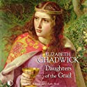 Daughters of the Grail (       UNABRIDGED) by Elizabeth Chadwick Narrated by Nicolette McKenzie