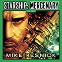 Starship: Mercenary (       UNABRIDGED) by Mike Resnick Narrated by Mike Resnick, Jonathan Davis