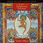 The Mandala of the Enlightened Feminine | [Tsultrim Allione]