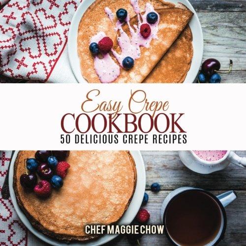Easy Crepe Cookbook: 50 Delicious Crepe Recipes (Crepe Cookbook compare prices)