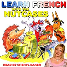 Learn French with the Nutcases | Livre audio Auteur(s) : Mary Burgess Narrateur(s) : Cheryl Baker