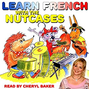 Learn French with the Nutcases Hörbuch von Mary Burgess Gesprochen von: Cheryl Baker