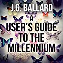 A User's Guide to the Millennium (       UNABRIDGED) by J. G. Ballard Narrated by Sean Barrett