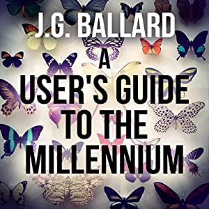 A User's Guide to the Millennium | [J. G. Ballard]