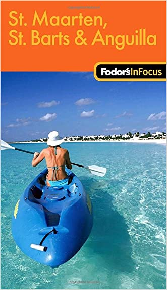 Fodor's In Focus St. Maarten, St. Barths & Anguilla, 1st Edition (Travel Guide) written by Fodor%27s