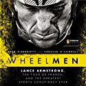 Wheelmen: Lance Armstrong, the Tour de France, and the Greatest Sports Conspiracy Ever Audiobook by Reed Albergotti, Vanessa O'Connell Narrated by Santino Fontana