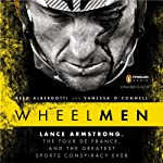 Wheelmen: Lance Armstrong, the Tour de France, and the Greatest Sports Conspiracy Ever | Reed Albergotti,Vanessa O'Connell