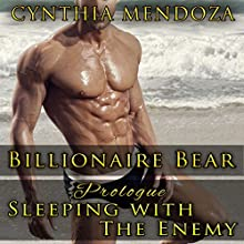 Billionaire Bear Prologue: Sleeping with the Enemy: Bear Shifter Series Audiobook by Cynthia Mendoza Narrated by Hilarie Mukavitz