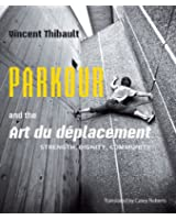 Parkour and the Art du deplacement: Strength, Dignity, Community