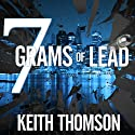 Seven Grams of Lead Audiobook by Keith Thomson Narrated by Roger Wayne
