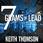 Seven Grams of Lead | Keith Thomson