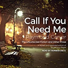 Call If You Need Me: The Uncollected Fiction and Other Prose Audiobook by Raymond Carver, William L. Stull Narrated by Norman Dietz