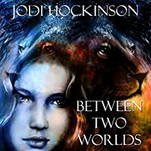 Between Two Worlds: Lion Clan Series, Book 1 Audiobook by Jodi Hockinson Narrated by Jodi Hockinson