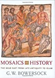Mosaics as History: The Near East from Late Antiquity to Islam (Revealing Antiquity)