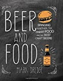 Beer and Food - The definitive book about matching great food with the worlds tastiest craft beers
