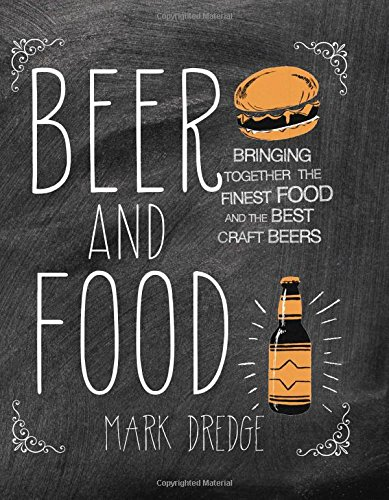 Beer and Food: Bringing Together the Finest Food and the Best Craft Beers