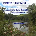 Inner Strength: Hypnosis to Build Strength and Confidence | Maggie Staiger