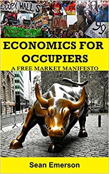 Economics For Occupiers: A Free Market Manifesto