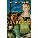 Queen Isabella: Treachery, Adultery, and Murder in Medieval England ~ Alison Weir