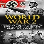 World War 2: Stories of the Schutzstaffel: True Accounts of Hitler's Personal Bodyguards | Cyrus J. Zachary