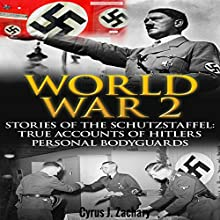 World War 2: Stories of the Schutzstaffel: True Accounts of Hitler's Personal Bodyguards Audiobook by Cyrus J. Zachary Narrated by Darren Stephens