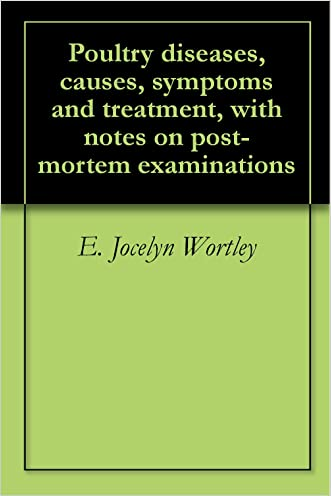 Poultry diseases, causes, symptoms and treatment, with notes on post-mortem examinations