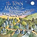 The Town Around the Bend: Bedtime Stories and Songs  by Bill Harley Narrated by Bill Harley