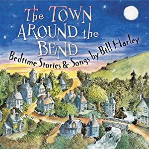 The Town Around the Bend: Bedtime Stories and Songs | [Bill Harley]
