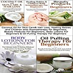 Essential Oils Box Set #5: Coconut Oil Skin Care & Hair Loss + Healing Babies & Children with Aromatherapy for Beginners + Beauty Products for Beginners + Body Lotions for Beginners + Oil Pulling Therapy for Beginners | Lindsey Pylarinos