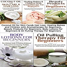 Essential Oils Box Set #5: Coconut Oil Skin Care & Hair Loss + Healing Babies & Children with Aromatherapy for Beginners + Beauty Products for Beginners + Body Lotions for Beginners + Oil Pulling Therapy for Beginners (       UNABRIDGED) by Lindsey Pylarinos Narrated by Millian Quinteros