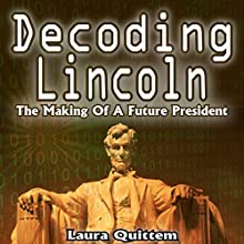 Decoding Lincoln: The Making of a Future President Audiobook by Laura Quittern Narrated by Gregory Shinn