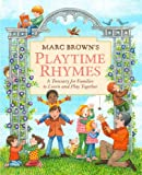 Marc Browns Playtime Rhymes: A Treasury for Families to Learn and Play Together