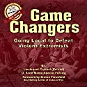 Game Changers: Going Local to Defeat Violent Extremists Audiobook by Scott Mann Narrated by D. Scott Mann