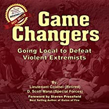Game Changers: Going Local to Defeat Violent Extremists (       UNABRIDGED) by Scott Mann Narrated by D. Scott Mann