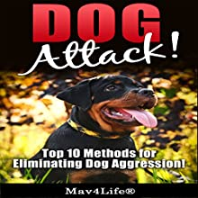 Dog Attack!: Top 10 Methods for Eliminating Dog Aggression! Audiobook by  Mav4Life Narrated by Millian Quinteros