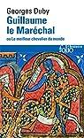 Guillaume le Maréchal, ou, Le meilleur chevalier du monde par Duby